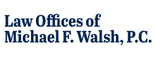Law Offices of Michael F. Walsh, P.C. Logo