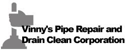 Vinny's Pipe Repair and Drain Clean Corporation